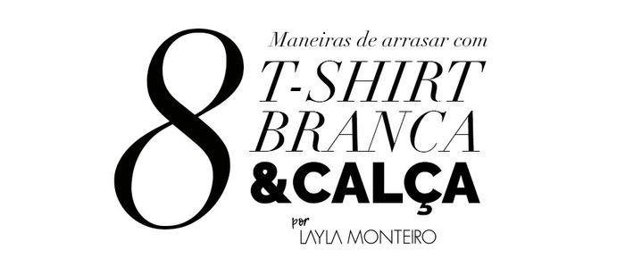 Layla Monteiro dá dicas de como usar e arrasar com tshirt camiseta branca e calça