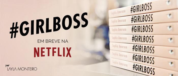 Layla Monteiro livro Girlboss em breve na Netflix série nova girlboss sophia amoruso