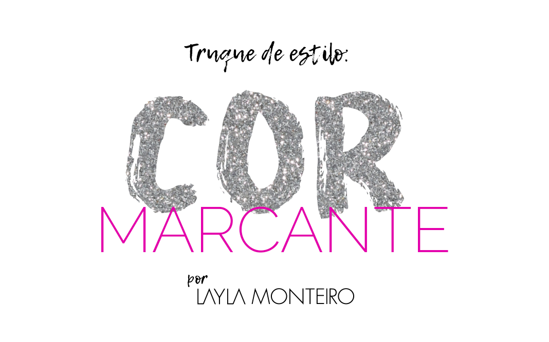 Layla Monteiro truque de estilo look com cor marcante
