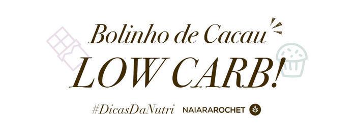 Layla Monteiro receita bolinho de cacau low carb dieta nutricionista Naiara Rochet
