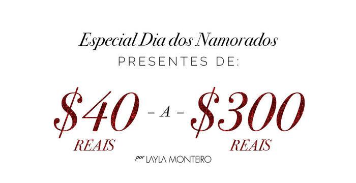 dicas de presentes dia dos namorados Layla Monteiro 40 reais até 300 reais