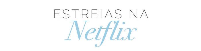 Layla Monteiro dicas filmes para ver nas férias cinema Netflix novos filmes novidades o que assistir na Netflix