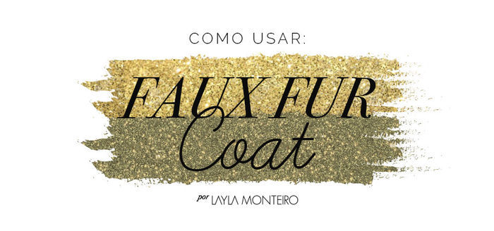 Layla Monteiro looks com casaco de pele fake como usar faux fur coat