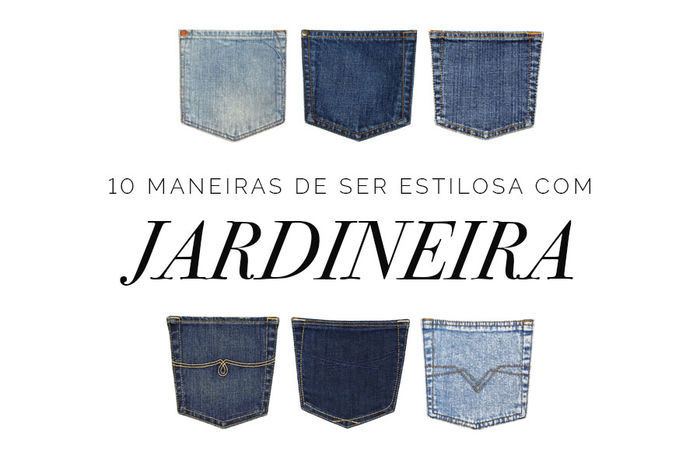 10 maneiras de ser estilosa com Jardineira - Layla Monteiro