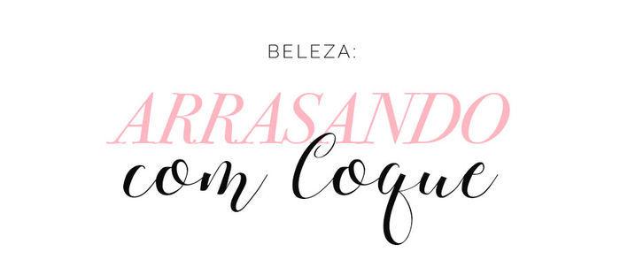 Beleza: Arrasando com Coque