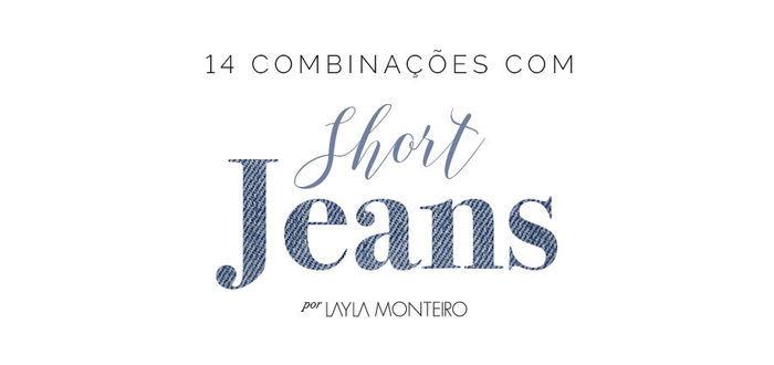 14 combinações com short jeans - Por Layla Monteiro