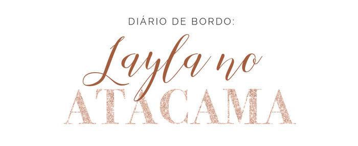 Diário de Bordo: Layla no Atacama