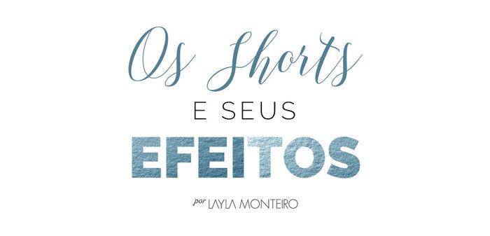 Os shorts e seus efeitos