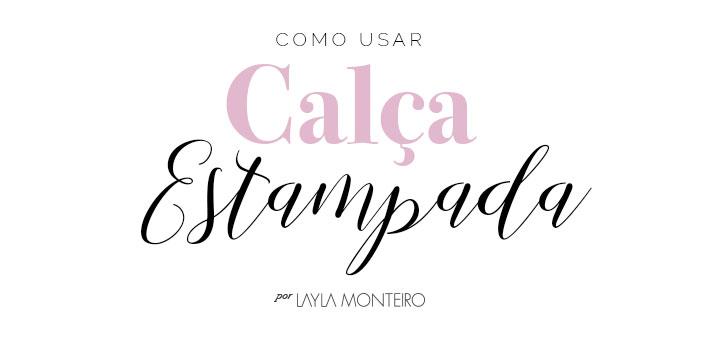 Como usar calça estampada por Layla Monteiro