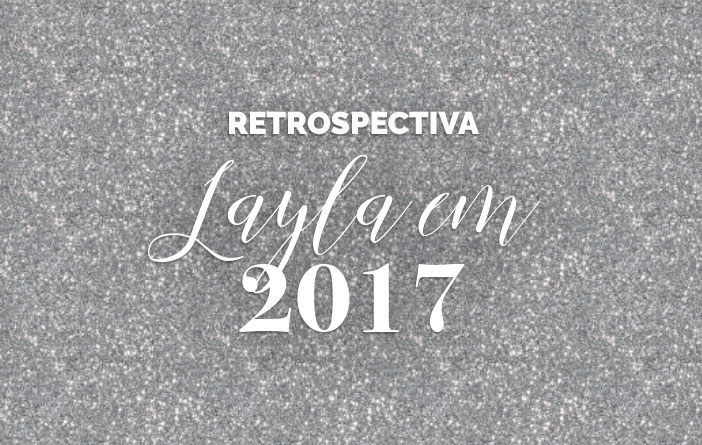 Retrospectiva Layla em 2017