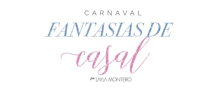 Fantasias de casal para o Carnaval 2018 - Por Layla Monteiro