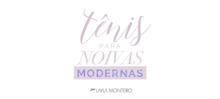 Tênis para noivas modernas - Por Layla Monteiro