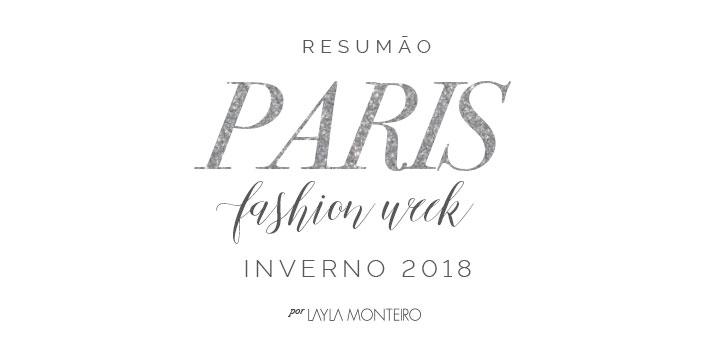 Resumão Paris Fashion Week Inverno 2018