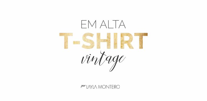 Em alta camiseta vintage - Por Layla Monteiro