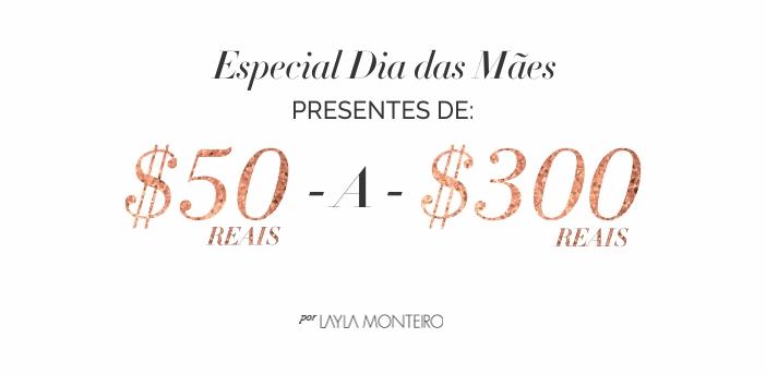 Especial Dia das Mães - Presentes de 50 a 300 reais