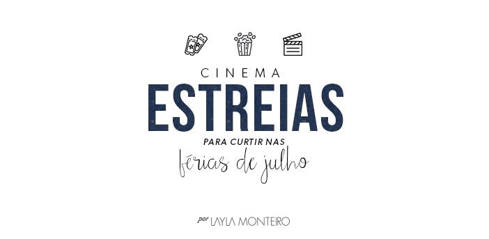 Cinema: Estreias para curtir nas férias de julho