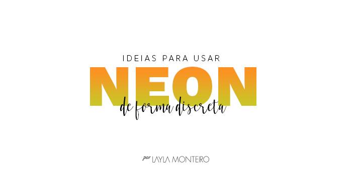 Ideias para usar neon de forma discreta