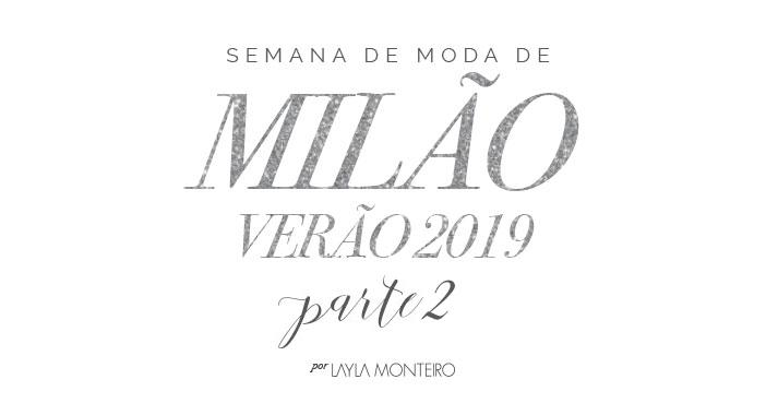 Semana de Moda de Milão - Verão 2019 - Parte 2