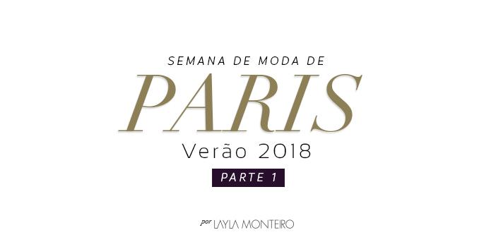 Semana de Moda de Paris - Verão 2018 - Parte 1