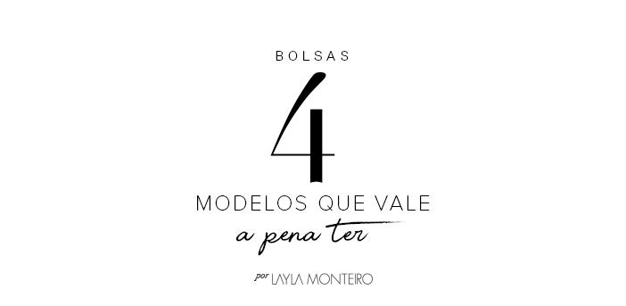 Bolsas - 4 Modelos que vale a pena ter