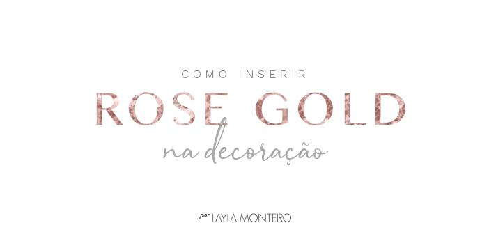 Como Inserir Rose Gold na Decoração