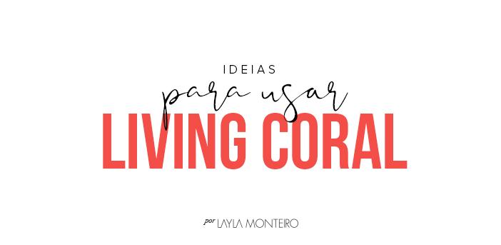 Ideias para usar living coral