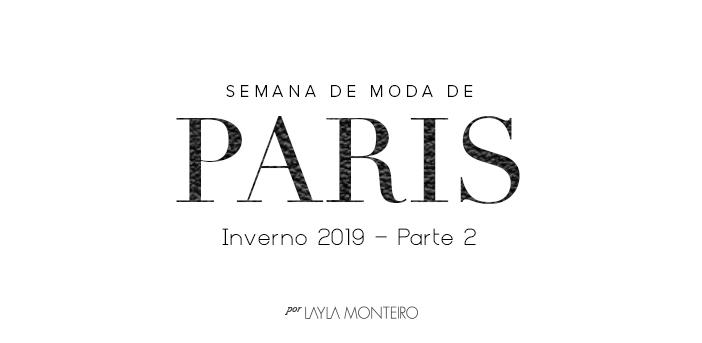 Semana de Moda de Paris - Inverno 2019 - Parte 2