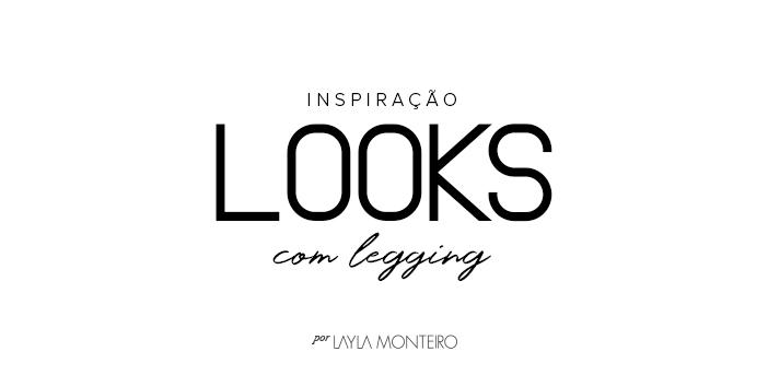 Inspiração - Looks com legging
