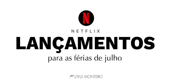 Netflix lançamentos para as férias de julho