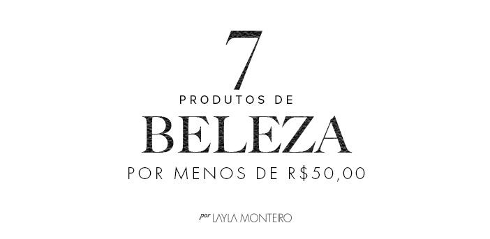 7 Produtos de beleza por menos de R$50,00