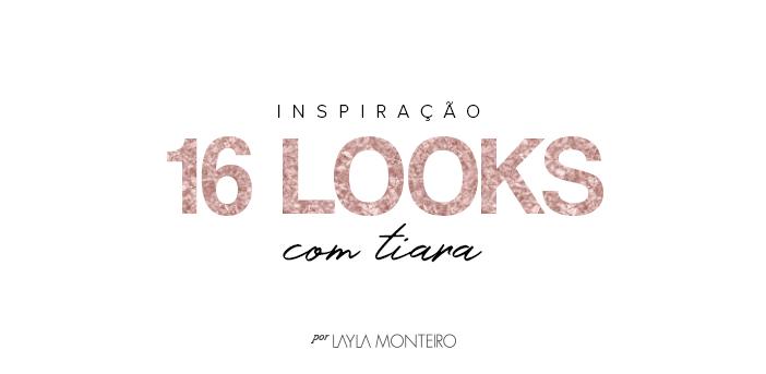 Inspiração - 16 Looks com tiara