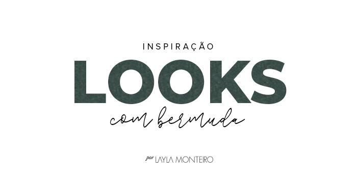 Inspiração - Looks com bermuda