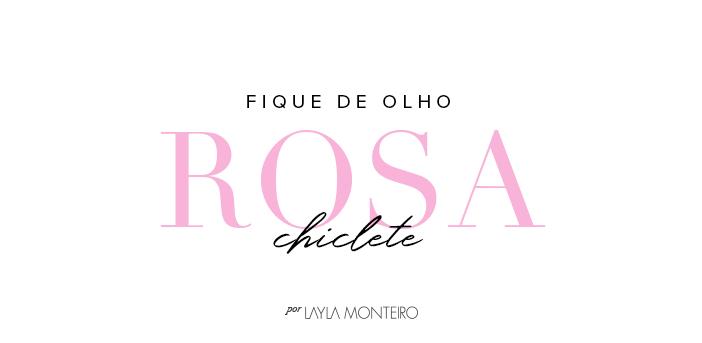 Fique de olho - Rosa Chiclete