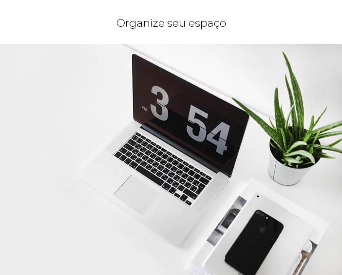 4 Dicas para ser produtiva no home office - Organize-seu-espaço