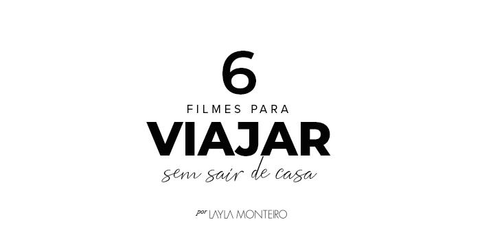 6 Filmes Para Viajar Sem Sair de Casa