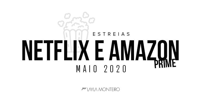 Estreias Netflix e Amazon Prime - Maio 2020