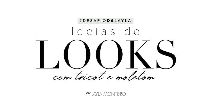 Desafio da Layla - Ideias de looks com tricot e moletom
