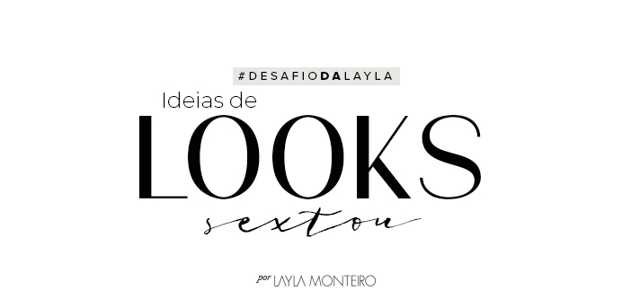 Desafio da Layla - Ideias de looks sextou