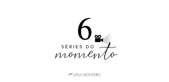 6 Séries do Momento