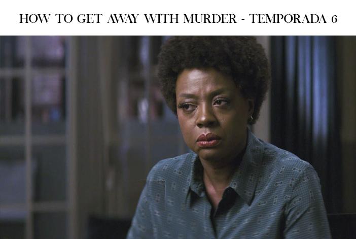 Estreias Netflix para Outubro - How To Get Away With Murder - Temporada 6