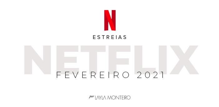 Estreias Netflix Fevereiro 2021