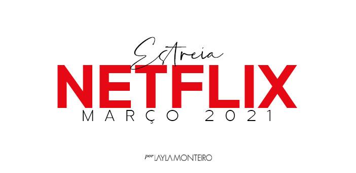 Estreias Netflix Março 2021