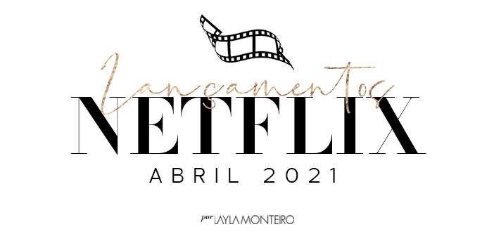Estreias Netflix Abril 2021