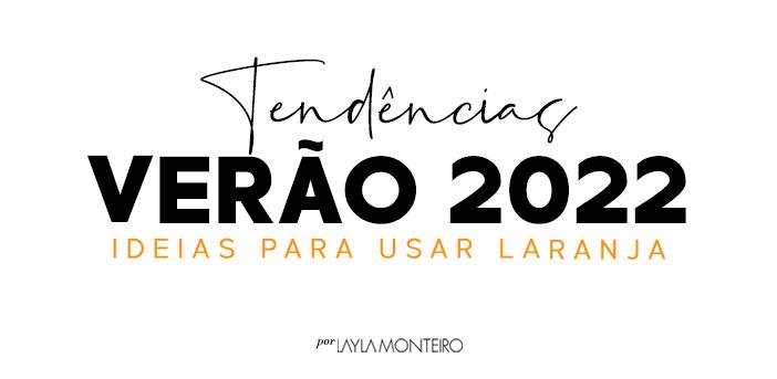 Tendência Verão 2022 - Ideias para usar laranja
